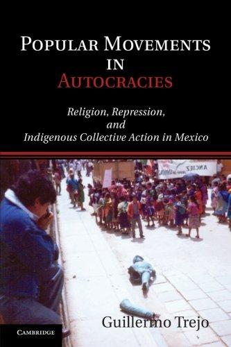 Popular Movements in Autocracies: Religion, Repression, and Indigenous Collective Action in Mexico (Cambridge Studies in Comparative Politics)