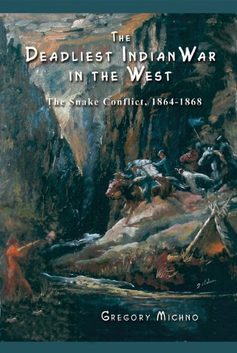The Deadliest Indian War in the West: The Snake Conflict, 1864-1868 ()