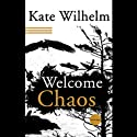 Welcome, Chaos Audiobook by Kate Wilhelm Narrated by Johanna Ward