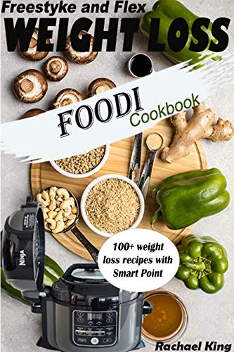 WEIGHT LOSS FREESTYLE and FLEX FOODI COOKBOOK : 100+ weight loss recipes with Smart Point by Rachael King