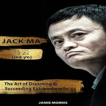 Amazon Com Jack Ma The Art Of Dreaming And Succeeding