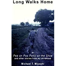 Long Walks Home or Pee on Poo Potty on the Shoe and Other Stories from my Childhood