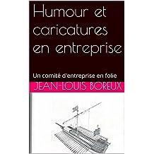 Humour et caricatures en entreprise: Un comité d'entreprise en folie (Humour en entreprise) (French Edition)