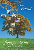 Dear Friend, from you to me : Memory Journal capturing your friend's, uncle's, aunt's, husband's, wife's, godparent's own amazing stories