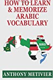 How to Learn and Memorize Arabic Vocabulary, Anthony Metivier, 150019011X