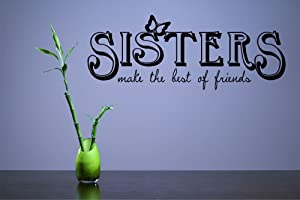 Sisters Make The Best of Friends Love Family Siblings Vinyl Wall Decals Quotes Sayings Words Art Decor Lettering Vinyl Wall Art Inspirational Uplifting