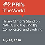 Hillary Clinton's Stand on NAFTA and the TPP: It's Complicated, and Evolving | Jason Margolis