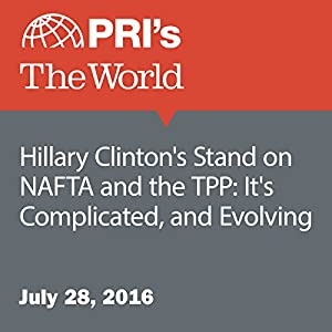 Hillary Clinton's Stand on NAFTA and the TPP: It's Complicated, and Evolving