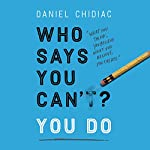 Who Says You Can't? You Do | Daniel Chidiac