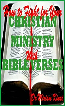 How to Fight for your Christian Ministry with Bible Verses (Christian Spiritual Warfare Book 14) by [Kinai, Miriam]