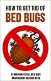 How to Get Rid of Bed Bugs: Learn How to Kill Bed Bugs and Prevent Bed Bug Bites