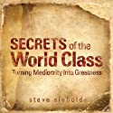Secrets of World Class: Turning Mediocrity into Greatness Hörbuch von Steve Siebold Gesprochen von: Erik Synnestvedt