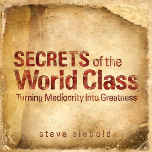 Secrets of World Class: Turning Mediocrity into Greatness