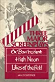 Three Major Screenplays: Ox-Bow Incident, High Noon, Lillies of the Field