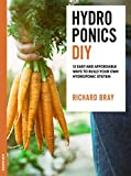 indoor vegetable garden ideas DIY Hydroponics: 12 Easy and Affordable Ways to Build Your Own Hydroponic System (Urban Homesteading Book 2)