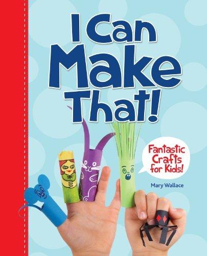 Read Online I Can Make That!: Fantastic Crafts for Kids pdf epub
