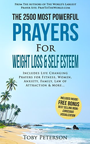 Prayer | The 2500 Most Powerful Prayers for Weight Loss & Self Esteem: Includes Life Changing Prayers for Fitness, Women, Anxiety, Family, Law of Attraction & (Most Popular Magazines)