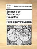 Sermons by Pendlebury Houghton, Pendlebury Houghton, 1140807323