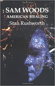 Book Sam Woods: American Healing (Talking Leaves Book) by Stan Rushworth (1993-04-01)