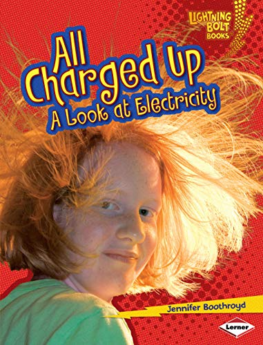 All Charged Up: A Look at Electricity (Lightning Bolt Books: Exploring Physical Science (Library))