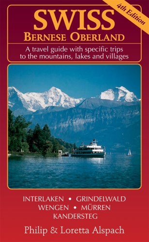 Swiss Bernese Oberland - 4th Edition - A Travel Guide with Specific Trips to the Mountains, Lakes and Villages with New Section Walk Zurich by Philip and Loretta Alspach (Paperback April 2008)