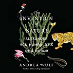 The Invention of Nature: Alexander von Humboldt's New World | Andrea Wulf