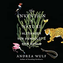 The Invention of Nature: Alexander von Humboldt's New World Audiobook by Andrea Wulf Narrated by David Drummond