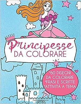 Amazon Com Principesse Da Colorare Libro Da Colorare Per Bambini