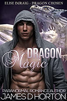 Dragon Magic: Paranormal Shape Shifter Romance (Elise Ddraig, Dragon Chosen Book 2) by [Horton, James D]