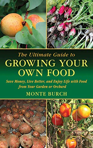 The Ultimate Guide to Growing Your Own Food: Save Money, Live Better, and Enjoy Life with Food from Your Garden or Orchard (Ultimate Guides)