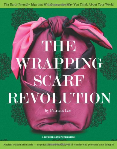The Wrapping Scarf Revolution: The Earth-Friendly Idea from Asia that Will Change the Way You Wrap, Carry, and Think About Your World (Charlotte Wrap)