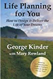 Life Planning for You: How to Design and Deliver the Life of Your Dreams