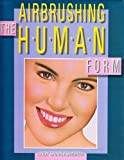 Airbrushing the Human Form, Andy Charlesworth, 0891342451