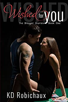 Wished for You: The Blogger Diaries Book One by [Robichaux, KD]