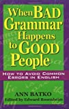img - for When Bad Grammar Happens to Good People: How to Avoid Common Errors in English by Ann Batko (2004-04-06) book / textbook / text book