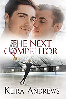 The Next Competitor: Gay Figure Skating Romance by [Andrews, Keira]