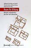 Raum für Bildung: Ästhetik und Architektur von Lern- und Lebensorten (Kultur- und Medientheorie)