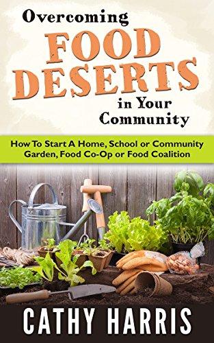 overcoming food deserts in your community how to start a home school or community - How To Start A Community Garden