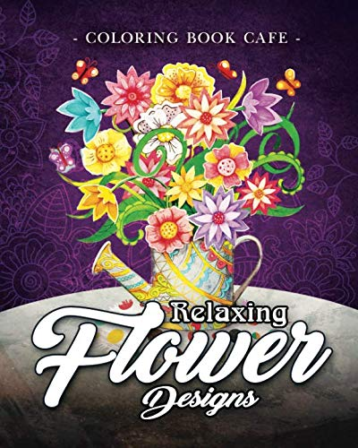 (Relaxing Flower Designs: An Adult Coloring Book Featuring Beautiful Floral Designs for Stress Relief and Relaxation )