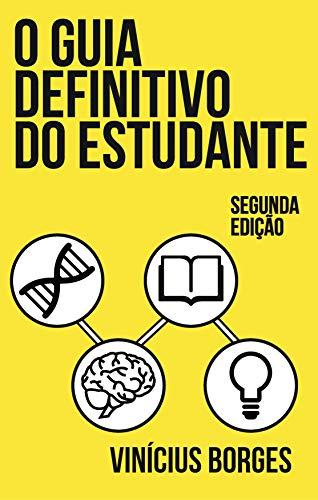O guia definitivo do estudante: Técnicas de estudo e organização baseados em neurociência (2ª edição)