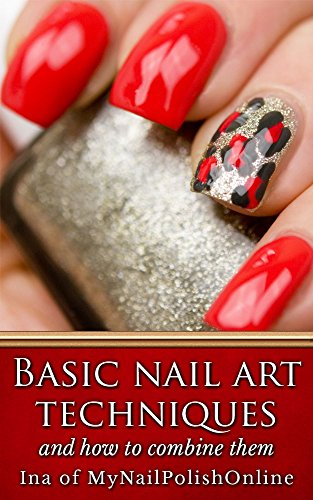 Basic Nail Art Techniques And How To Combine Them Kindle Edition