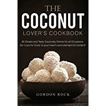 The Coconut Lover's Cookbook: 30 Simple and Tasty Coconutty Dishes for all Occasions. Go 'Loco for Coco' to your heart's (and stomach's!) content!