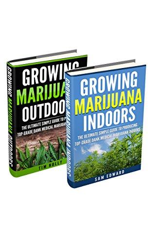 Marijuana: Growing Marijuana Indoors And Outdoors 2 Books BONUS Bundle Set: The Ultimate Simple Guide To Producing Top-Grade Dank Medical Marijuana Cannabis ... Growing cannabis, Medical marijuana Book 1)