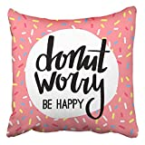 Throw Pillow Covers Donut Worry Be Happy Funny Greeting Hand Lettered Phrase On