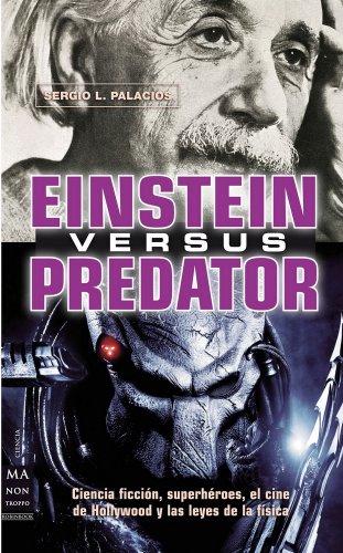 Descargar Libro Einstein Versus Predator: Ciencia Ficción, Superhéroes, El Cine De Hollywood Y Las Leyes De La Física Segio Luis Palacios Días