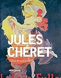 Jules Cheret: Kunstler Der Belle Epoque und Pionier Der Plakatkunst / Artist of the Belle Epoque and Pioneer of Poster Art