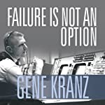 Failure Is Not an Option: Mission Control from Mercury to Apollo 13 and Beyond | Gene Kranz