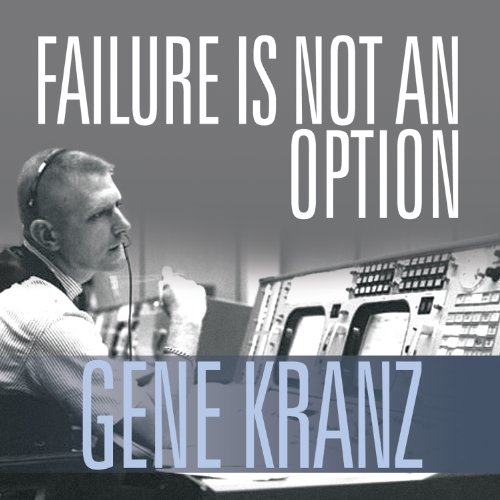 Failure Is Not an Option: Mission Control from Mercury to Apollo 13 and Beyond cover