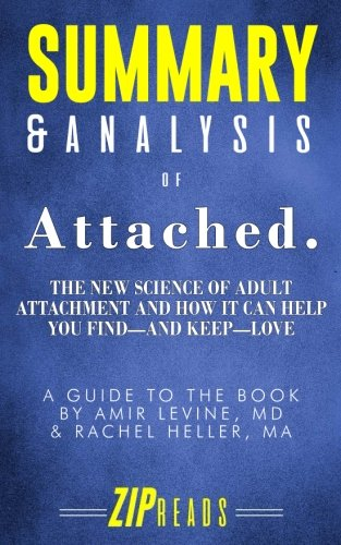 Summary & Analysis of Attached: The New Science of Adult Attachment and How It Can Help You Find—and Keep—Love | A Guide to the Book by Amir Levine and Rachel Heller