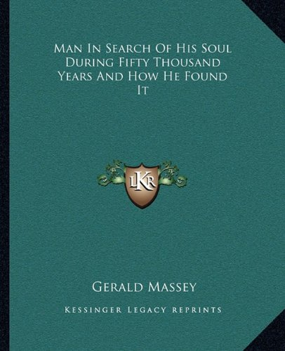 Man In Search Of His Soul During Fifty Thousand Years And How He Found It